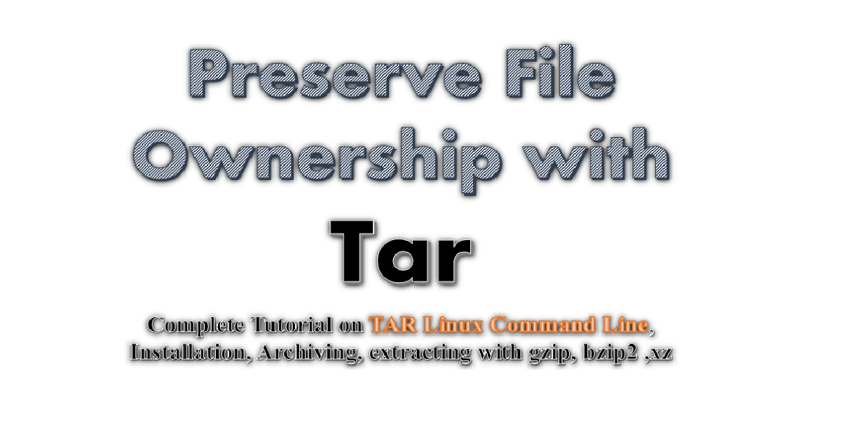 Tar installation archiving extracting with file and folder ownership preserved